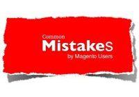 Magento beginners common mistakes