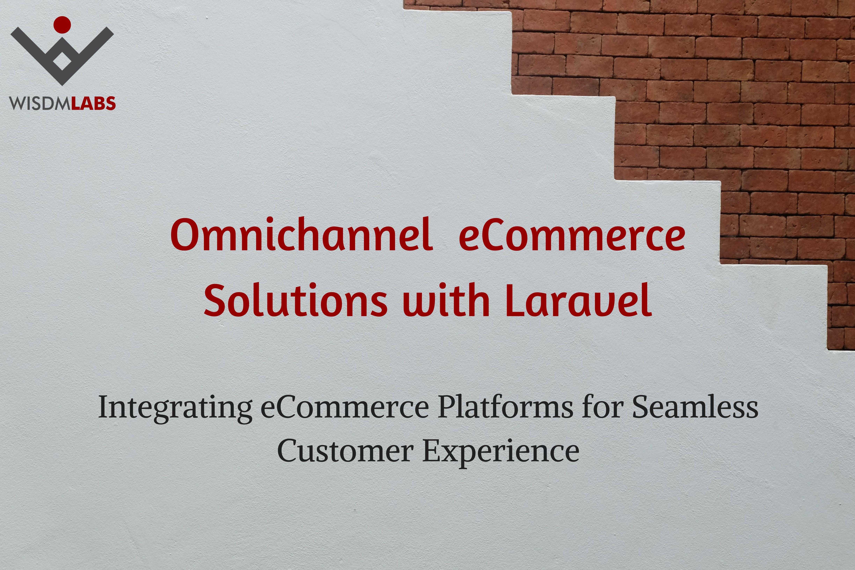 Omnichannel eCommerce Solutions with Laravel - WisdmLabs